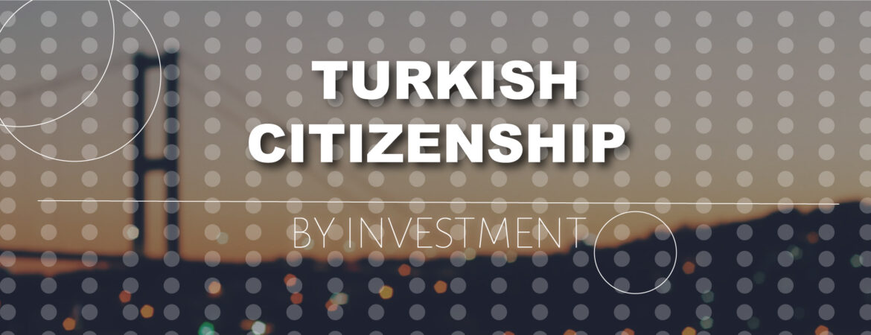Get Turkish Citizenship by Investment