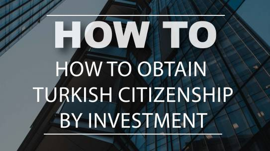 How To Obtain Turkish Citizenship by Investment?