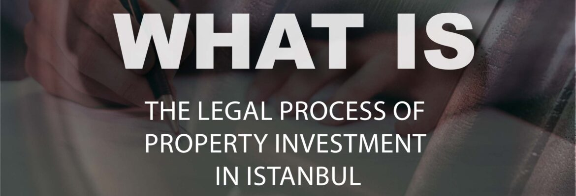 What is the legal process of property investment in Turkey